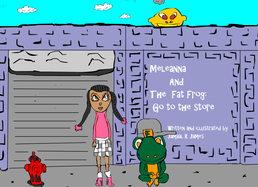 Meleanna and The Fat Frog: Go to the store, Children's picture book created by Writer/Illustrator Jamaal R. James for James Creative Arts And Entertainment Company. Children's literature.