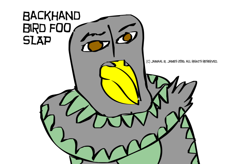Backhand Bird Foo Slap by Cartoonist Jamaal R. James for James Creative Arts And Entertainment Company. illustrator.