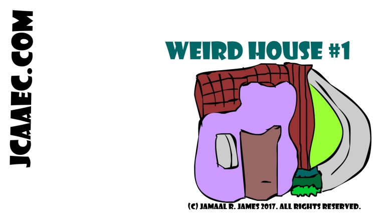 Weird House #1 created by Cartoonist Jamaal R. James for James creative Arts And Entertainment Company. jcaaec