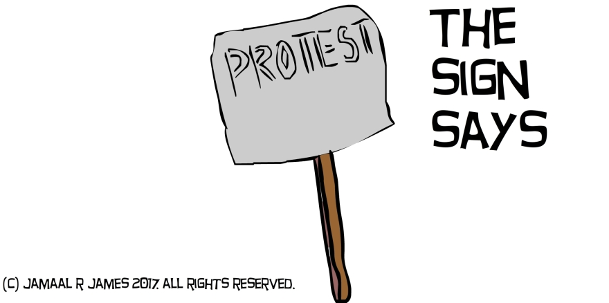 Protest sign created by Cartoonist Jamaal R. James for James Creative arts And Entertainment Company. jcaaec